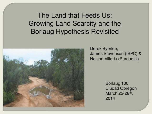 Derek Byerlee, James Stevenson (ISPC) & Nelson Villoria (Purdue U) The Land that Feeds Us: Growing Land Scarcity and the B...