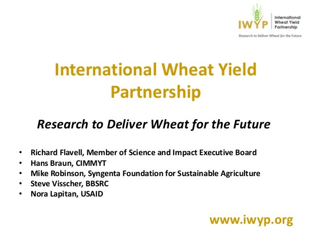 International Wheat Yield Partnership Research to Deliver Wheat for the Future • Richard Flavell, Member of Science and Im...