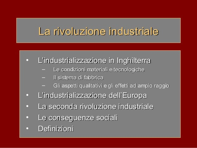 La rivoluzione industrialeLa rivoluzione industriale • L'industrializzazione in InghilterraL'industrializzazione in Inghil...