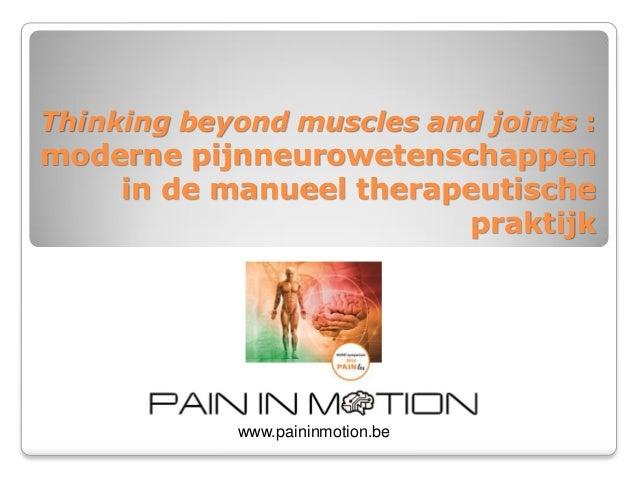 Thinking beyond muscles and joints : moderne pijnneurowetenschappen in de manueel therapeutische praktijk www.paininmotion...