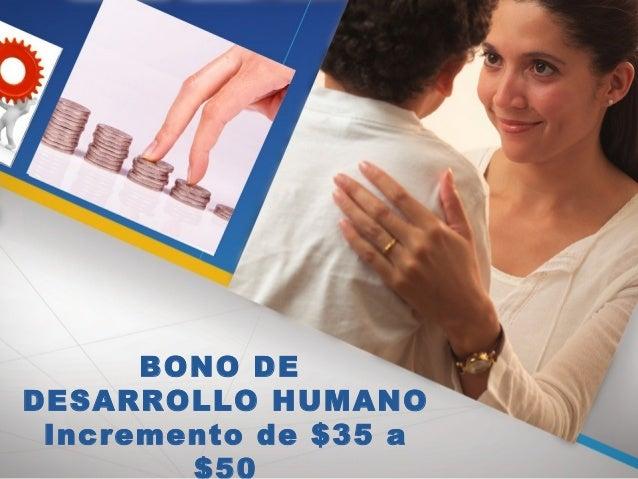 BONO DE DESARROLLO HUMANO Incremento de $35 a $50