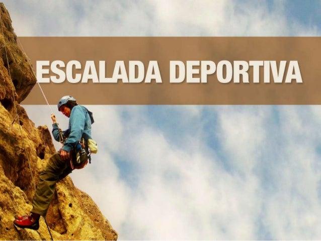 ESCALADA EN ROCA NATURAL Deporte de montaña que consiste en realizar ascensos sobre paredes naturales y que genera alto po...