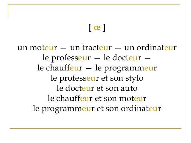[ œ ] un moteur — un tracteur — un ordinateur le professeur — le docteur — le chauffeur — le programmeur le professeur et ...