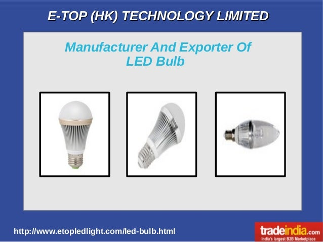 E-TOP (HK) TECHNOLOGY LIMITEDE-TOP (HK) TECHNOLOGY LIMITED http://www.etopledlight.com/led-bulb.html Manufacturer And Expo...