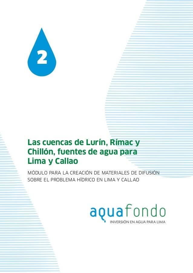 Módulo para la creación de materiales de difusión sobre el problema hídrico en Lima y Callao 2 Las cuencas de Lurín, Rímac...