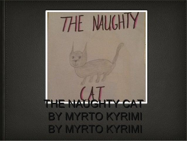 THE NAUGHTY CATTHE NAUGHTY CAT BY MYRTO KYRIMIBY MYRTO KYRIMI BY MYRTO KYRIMIBY MYRTO KYRIMI