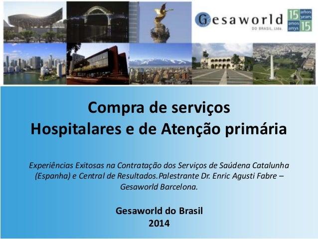 Gesaworld do Brasil 2014 Compra de serviços Hospitalares e de Atenção primária Experiências Exitosas na Contratação dos Se...