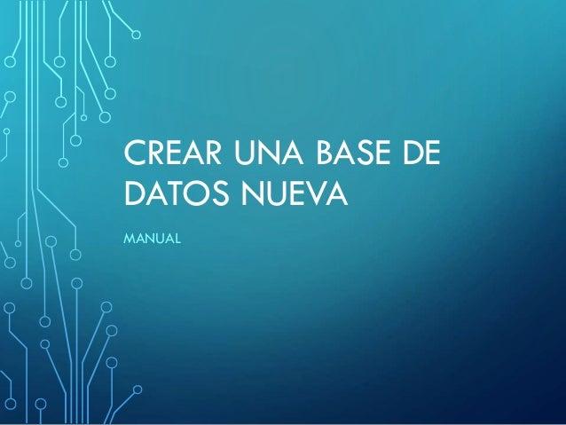CREAR UNA BASE DE DATOS NUEVA MANUAL
