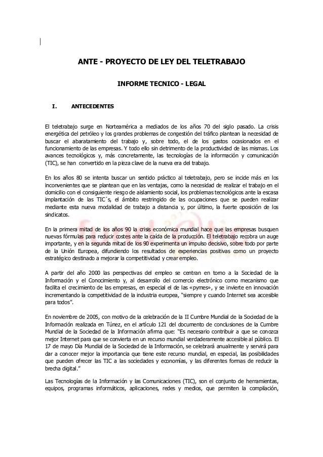 ANTE - PROYECTO DE LEY DEL TELETRABAJO INFORME TECNICO - LEGAL I. ANTECEDENTES El teletrabajo surge en Norteamérica a medi...