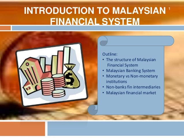 INTRODUCTION TO MALAYSIAN FINANCIAL SYSTEM 1 Outline: • The structure of Malaysian Financial System • Malaysian Banking Sy...