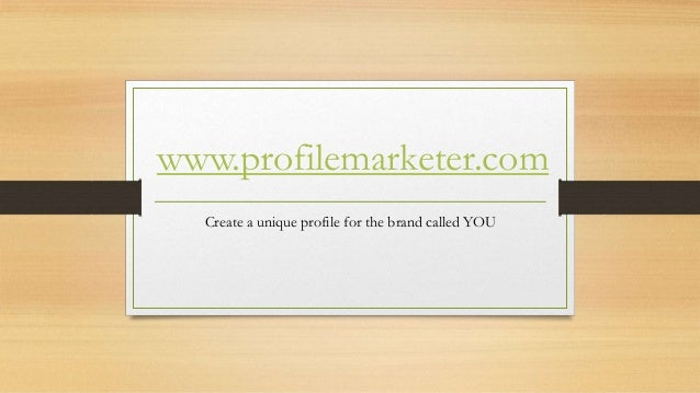 www.profilemarketer.com Create a unique profile for the brand called YOU
