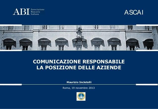 COMUNICAZIONE RESPONSABILE LA POSIZIONE DELLE AZIENDE Roma, 19 novembre 2013 Maurizio Incletolli ASCAI