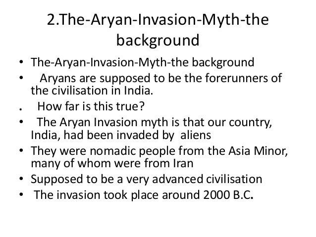 was an aryan invasion responsible for Early civilization in the indus valley the dedicated students at thinkquest argue the pros and cons of the aryan invasion into india report broken link.