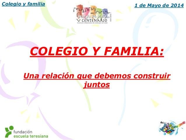 Colegio y familia 1 de Mayo de 2014 COLEGIO Y FAMILIA: Una relación que debemos construir juntos