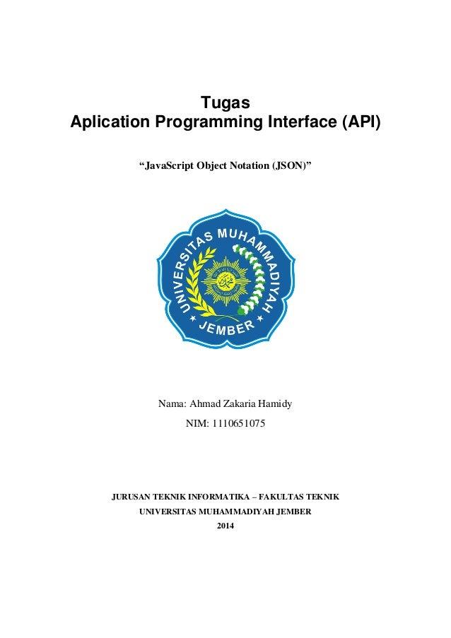 """Tugas Aplication Programming Interface (API) """"JavaScript Object Notation (JSON)"""" Nama: Ahmad Zakaria Hamidy NIM: 111065107..."""