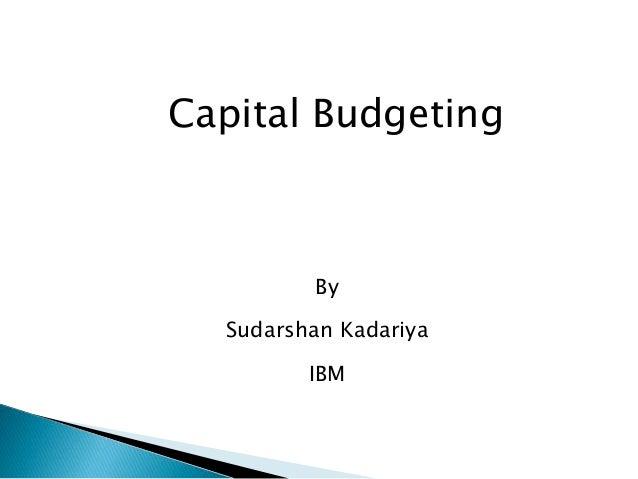 Capital Budgeting By Sudarshan Kadariya IBM