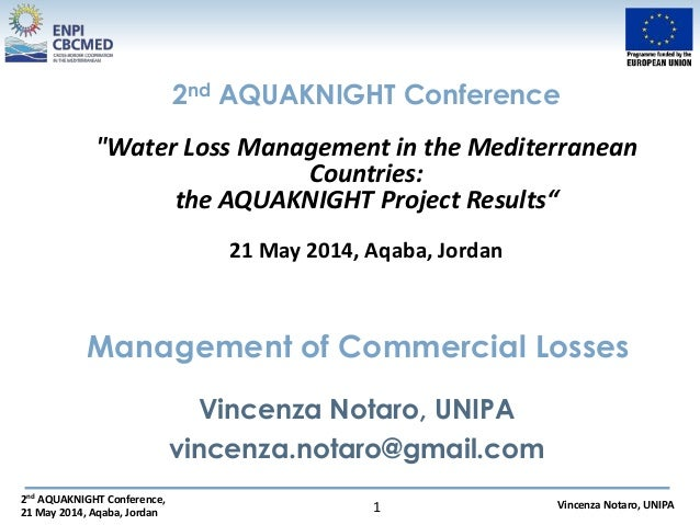 2nd AQUAKNIGHT Conference, 21 May 2014, Aqaba, Jordan Vincenza Notaro, UNIPA1 Management of Commercial Losses Vincenza Not...