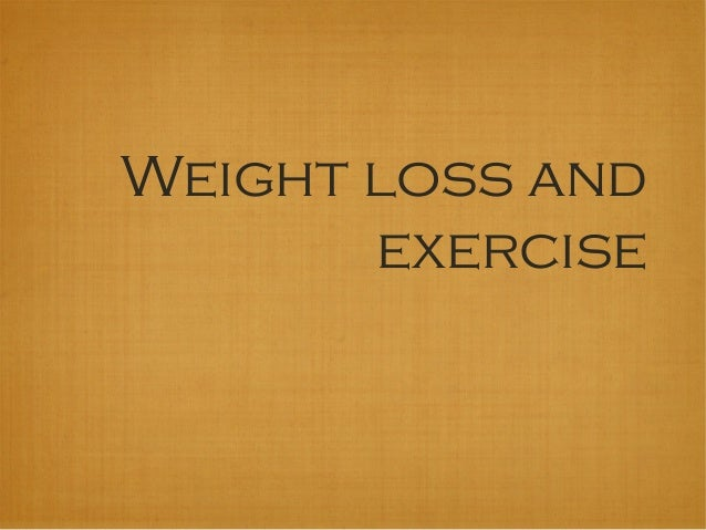 Weight loss and exercise
