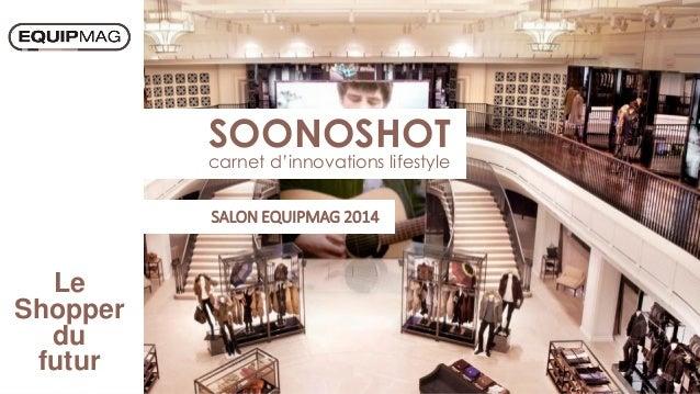 SOONOSHOT carnet d'innovations lifestyle SALON EQUIPMAG 2014 Le Shopper du futur