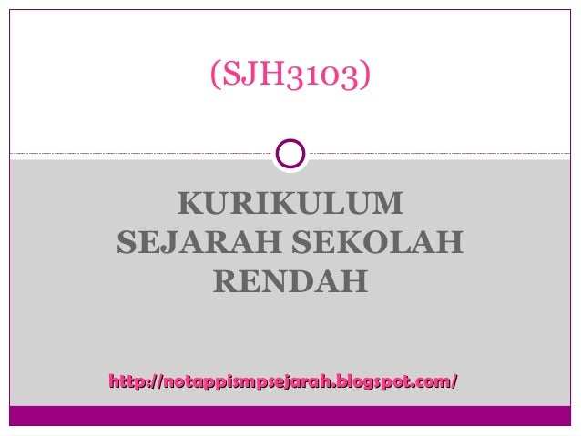 KURIKULUM SEJARAH SEKOLAH RENDAH (SJH3103) http://notappismpsejarah.blogspot.com/http://notappismpsejarah.blogspot.com/