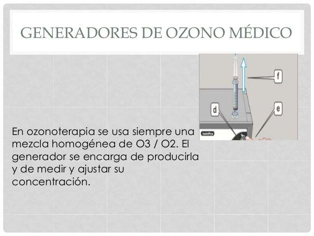 GENERADORES DE OZONO MÉDICO En ozonoterapia se usa siempre una mezcla homogénea de O3 / O2. El generador se encarga de pro...