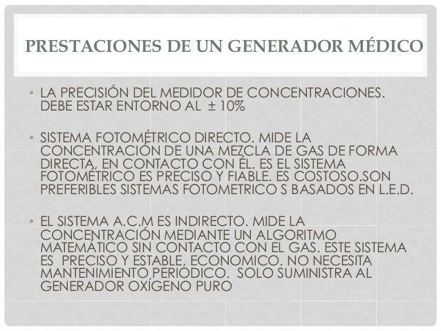 PRESTACIONES DE UN GENERADOR MÉDICO • LA PRECISIÓN DEL MEDIDOR DE CONCENTRACIONES. DEBE ESTAR ENTORNO AL ± 10% • SISTEMA...