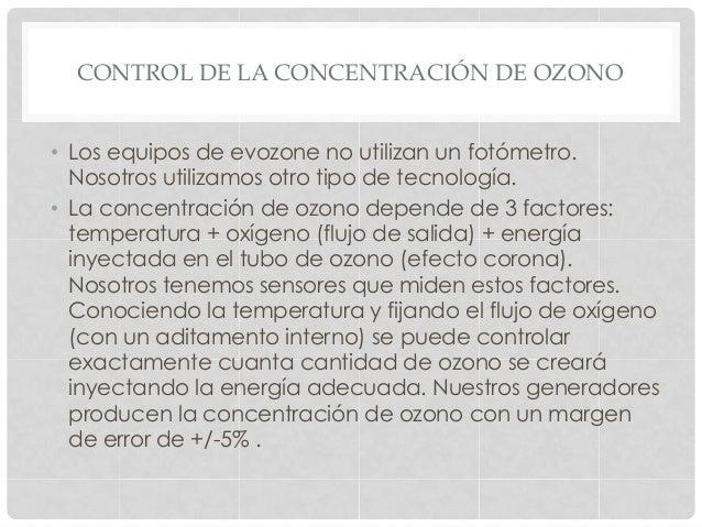 CONTROL DE LA CONCENTRACIÓN DE OZONO • Los equipos de evozone no utilizan un fotómetro. Nosotros utilizamos otro tipo de ...