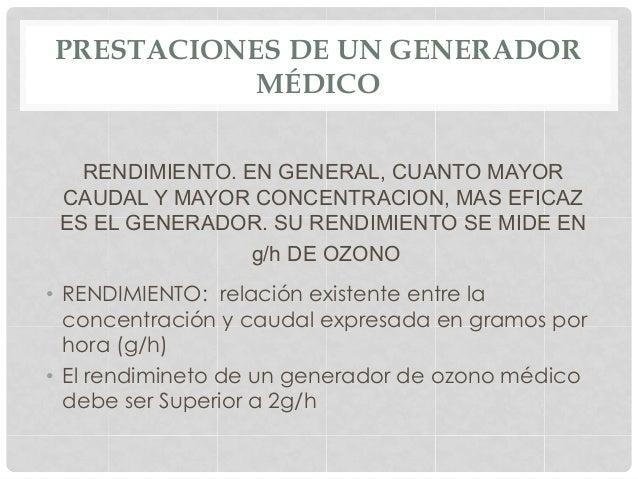 PRESTACIONES DE UN GENERADOR MÉDICO RENDIMIENTO. EN GENERAL, CUANTO MAYOR CAUDAL Y MAYOR CONCENTRACION, MAS EFICAZ ES EL G...