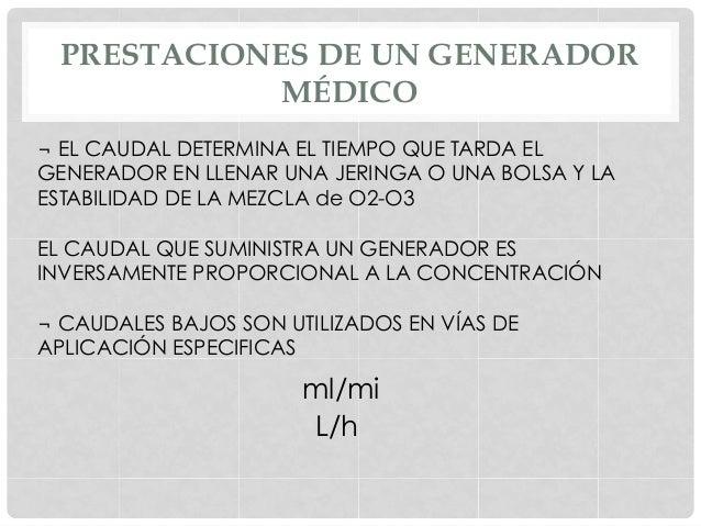 PRESTACIONES DE UN GENERADOR MÉDICO ¬ EL CAUDAL DETERMINA EL TIEMPO QUE TARDA EL GENERADOR EN LLENAR UNA JERINGA O UNA BOL...