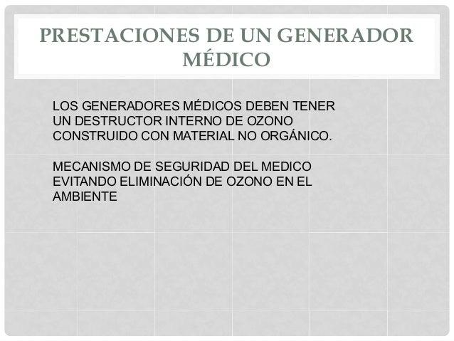 PRESTACIONES DE UN GENERADOR MÉDICO LOS GENERADORES MÉDICOS DEBEN TENER UN DESTRUCTOR INTERNO DE OZONO CONSTRUIDO CON MATE...