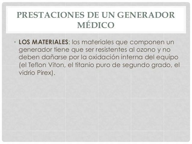 PRESTACIONES DE UN GENERADOR MÉDICO • LOS MATERIALES: los materiales que componen un generador tiene que ser resistentes ...