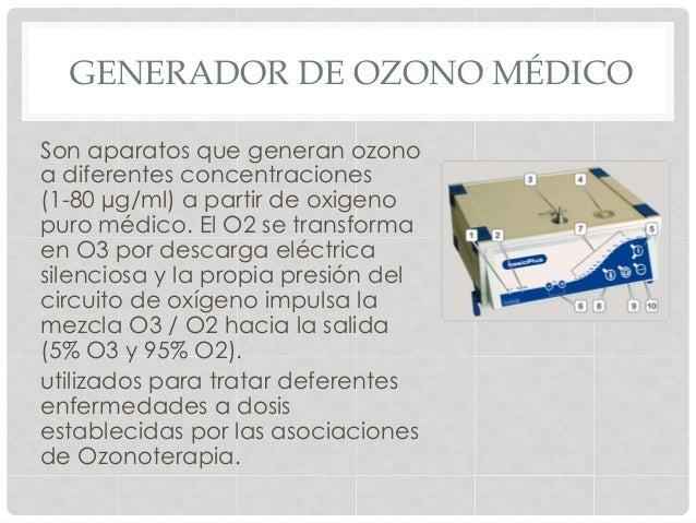GENERADOR DE OZONO MÉDICO Son aparatos que generan ozono a diferentes concentraciones (1-80 µg/ml) a partir de oxigeno pur...