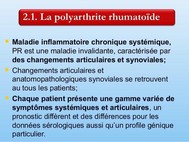  L'endommagement des articulations est symétrique, pour:  La poignée  Les mains (MPh-iene,Iph-iene),  Le coude,  L'ép...