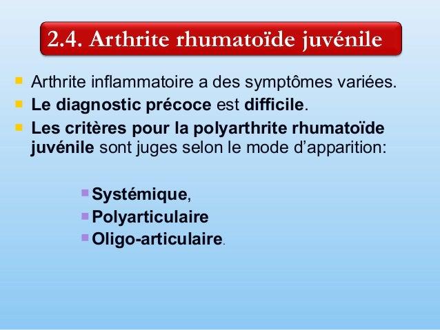  Le début polyarticulaire - 20-40% des patients - caractérise par: fièvre moins élevée, synovite des 4 ou plusieurs artic...