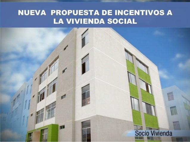 NUEVA PROPUESTA DE INCENTIVOS A LA VIVIENDA SOCIAL