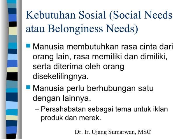 Dr. Ir. Ujang Sumarwan, MSC11 Kebutuhan Sosial (Social Needs atau Belonginess Needs)  Manusia membutuhkan rasa cinta dari...