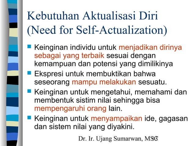 Dr. Ir. Ujang Sumarwan, MSC13 Kebutuhan Aktualisasi Diri (Need for Self-Actualization)  Keinginan individu untuk menjadik...