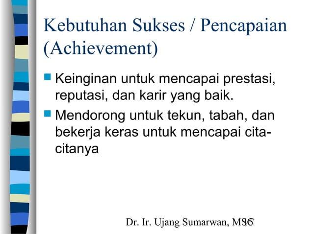 Dr. Ir. Ujang Sumarwan, MSC15 Kebutuhan Sukses / Pencapaian (Achievement)  Keinginan untuk mencapai prestasi, reputasi, d...