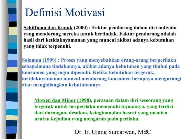 Dr. Ir. Ujang Sumarwan, MSC2 Definisi Motivasi Schiffman dan Kanuk (2000) : Faktor pendorong dalam diri individu yang mend...