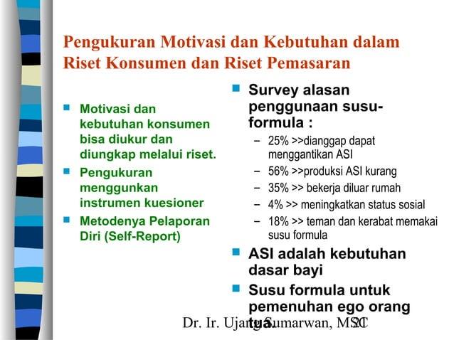Dr. Ir. Ujang Sumarwan, MSC21 Pengukuran Motivasi dan Kebutuhan dalam Riset Konsumen dan Riset Pemasaran  Motivasi dan ke...