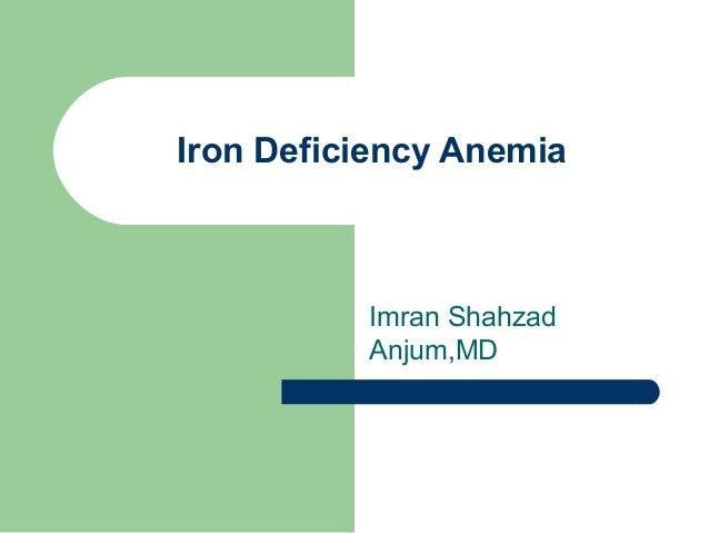 Iron Deficiency Anemia Imran Shahzad Anjum,MD