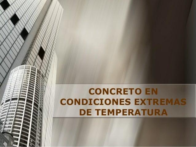 CONCRETO EN CONDICIONES EXTREMAS DE TEMPERATURA