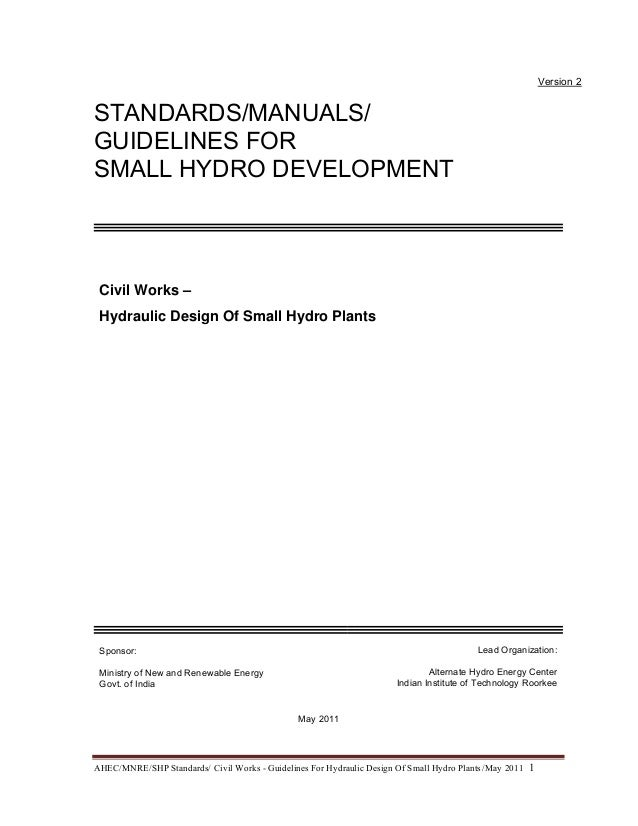 AHEC/MNRE/SHP Standards/ Civil Works - Guidelines For Hydraulic Design Of Small Hydro Plants /May 20111 Version 2 STAND...