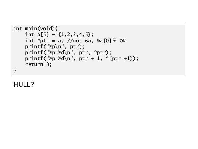 "HULL? int main(void){ int a[5] = {1,2,3,4,5}; int *ptr = a; //not &a, &a[0]도 OK printf(""%pn"", ptr); printf(""%p %dn"", ptr, ..."