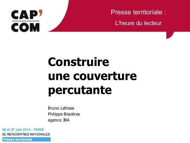 Presse territoriale : L'heure du lecteur Construire  une couverture percutante Bruno Lafosse Philippe Bissières agence JBA