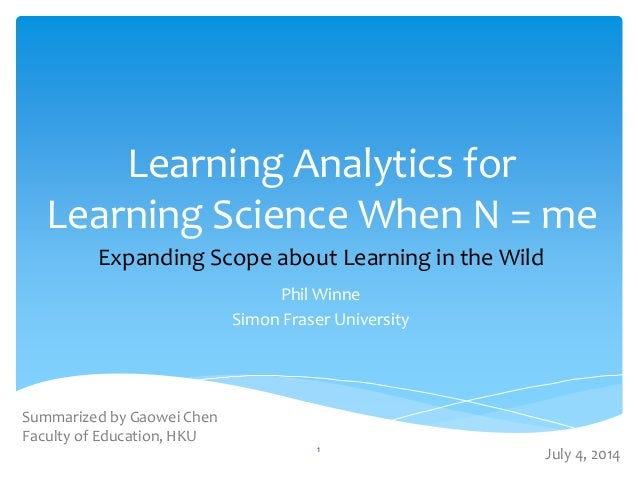 Learning Analytics for Learning Science When N = me Phil Winne Simon Fraser University Expanding Scope about Learning in t...
