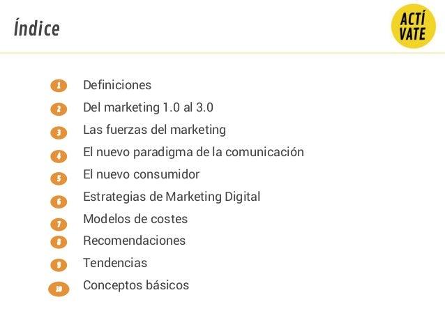 Definiciones Del marketing 1.0 al 3.0 Las fuerzas del marketing El nuevo paradigma de la comunicación El nuevo consumidor ...