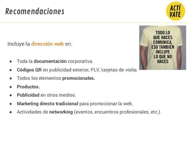 Incluye la dirección web en: ● Toda la documentación corporativa. ● Códigos QR en publicidad exterior, PLV, tarjetas de vi...