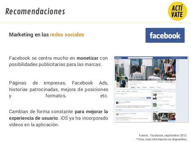 Fuente: Facebook, septiembre 2013. * Vine, más información en diapositiva. Facebook se centra mucho en monetizar con posib...