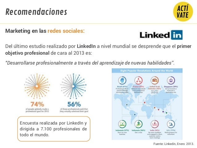Fuente: Linkedin, Enero 2013. Del último estudio realizado por LinkedIn a nivel mundial se desprende que el primer objetiv...